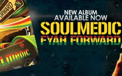 Soulmedic's' New Album- Fyah Forward Gaining Traction Worldwide!