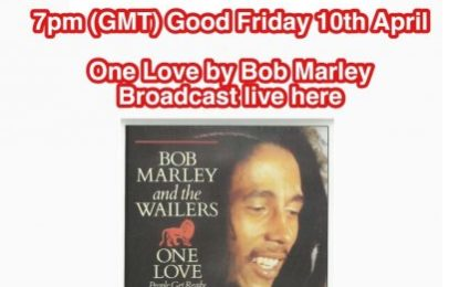 Call to action: On Good Friday April 10 7p.m. your time zone, Everyone Play One Love by Bob Marley