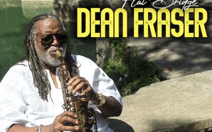 NEW VIDEO ALERT!! Legendary Jamaican Saxophonist, DEAN FRASER Releases New VIDEO Flat Bridge